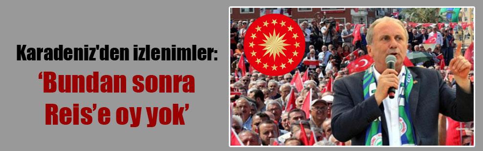 Karadeniz'den izlenimler: 'Bundan sonra Reis'e oy yok'