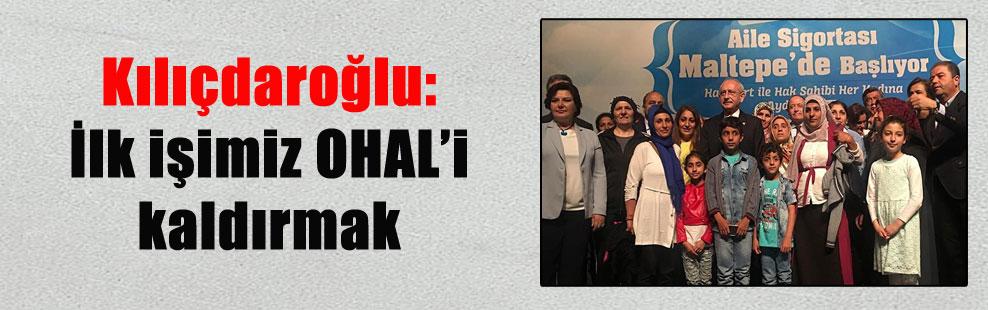 Kılıçdaroğlu: İlk işimiz OHAL'i kaldırmak