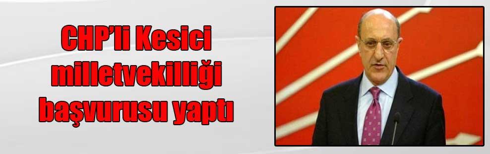 CHP'li Kesici milletvekilliği başvurusu yaptı