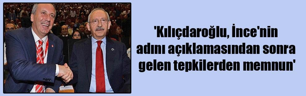 'Kılıçdaroğlu, İnce'nin adını açıklamasından sonra gelen tepkilerden memnun'