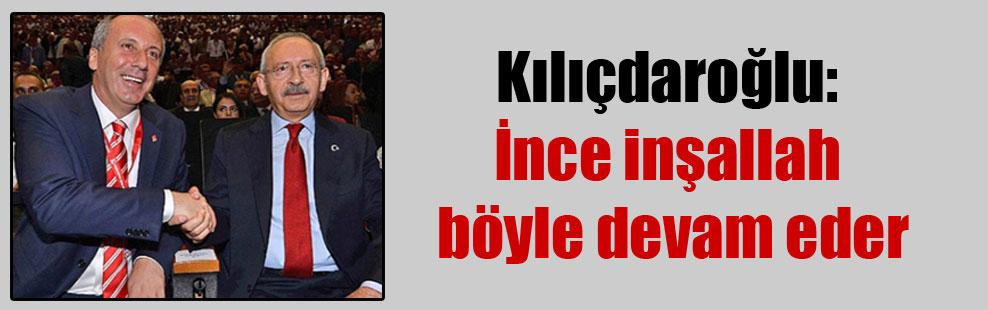 Kılıçdaroğlu: İnce inşallah böyle devam eder