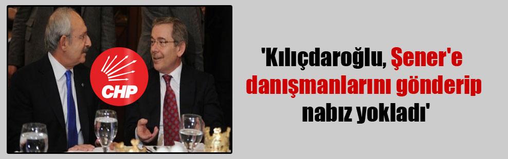 'Kılıçdaroğlu, Şener'e danışmanlarını gönderip nabız yokladı'