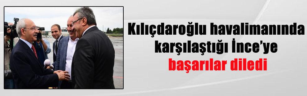 Kılıçdaroğlu havalimanında karşılaştığı İnce'ye başarılar diledi