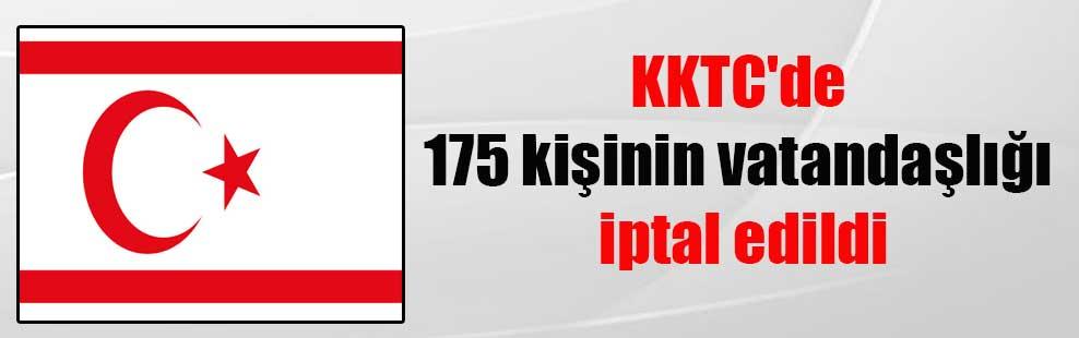 KKTC'de 175 kişinin vatandaşlığı iptal edildi