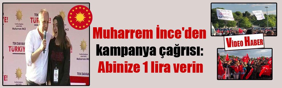 Muharrem İnce'den kampanya çağrısı: Abinize 1 lira verin