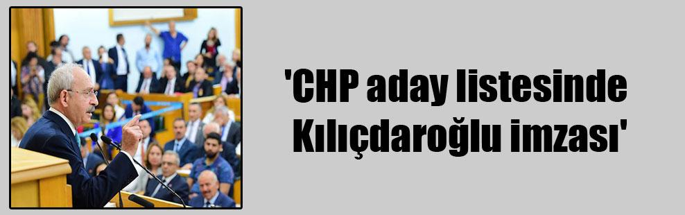 'CHP aday listesinde Kılıçdaroğlu imzası'