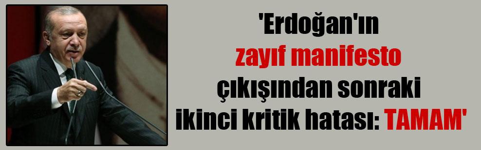 'Erdoğan'ın zayıf manifesto çıkışından sonraki ikinci kritik hatası: TAMAM'
