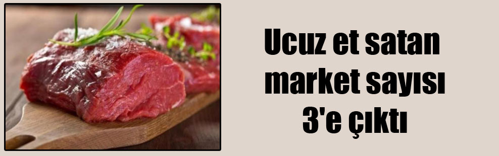 Ucuz et satan market sayısı 3'e çıktı