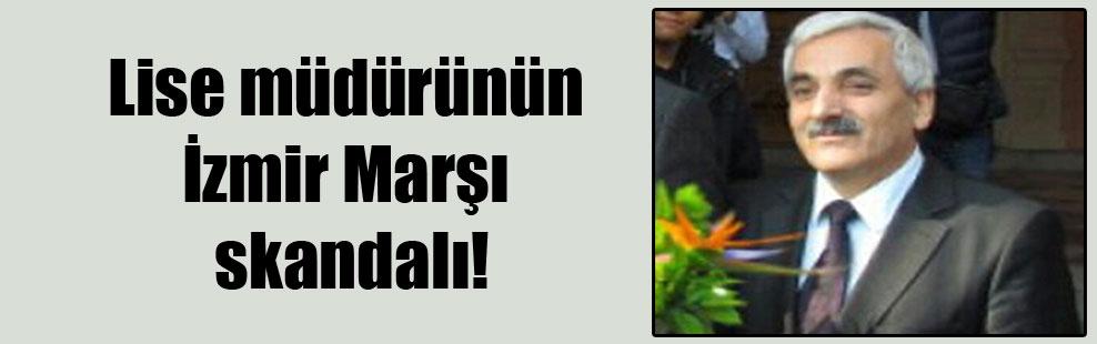 Lise müdürünün İzmir Marşı skandalı!