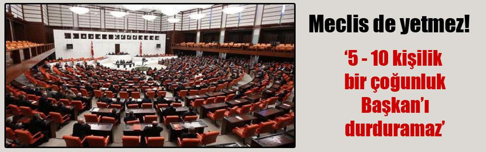 Meclis de yetmez!