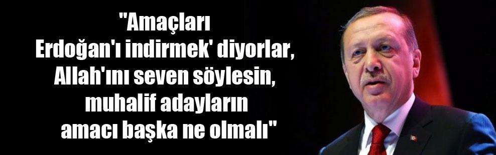 """""""Amaçları Erdoğan'ı indirmek' diyorlar, Allah'ını seven söylesin, muhalif adayların amacı başka ne olmalı"""""""