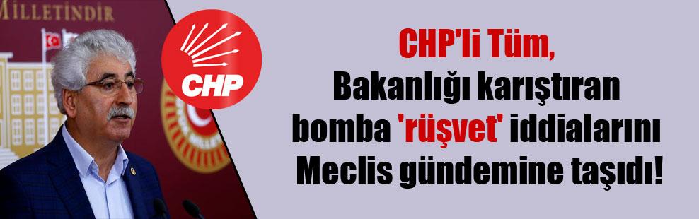 CHP'li Tüm, Bakanlığı karıştıran bomba 'rüşvet' iddialarını Meclis gündemine taşıdı!