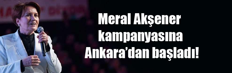 Meral Akşener kampanyasına Ankara'dan başladı!