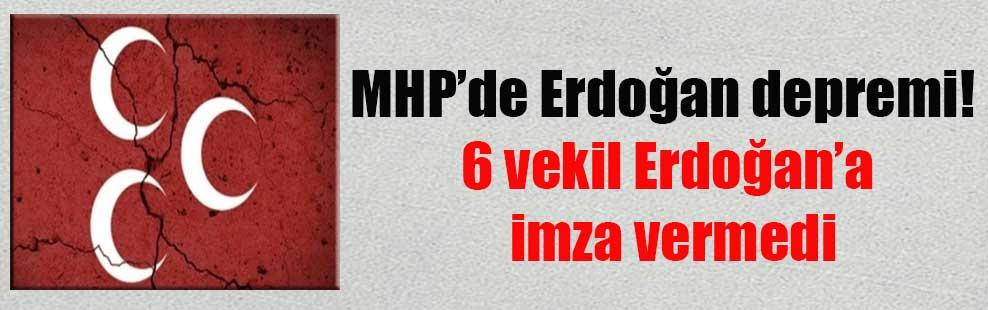 MHP'de Erdoğan depremi! 6 vekil Erdoğan'a imza vermedi