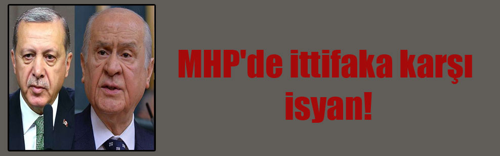 MHP'de ittifaka karşı isyan!