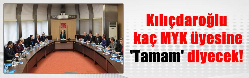 Kılıçdaroğlu kaç MYK üyesine 'Tamam' diyecek!