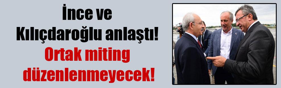 İnce ve Kılıçdaroğlu anlaştı! Ortak miting düzenlenmeyecek!