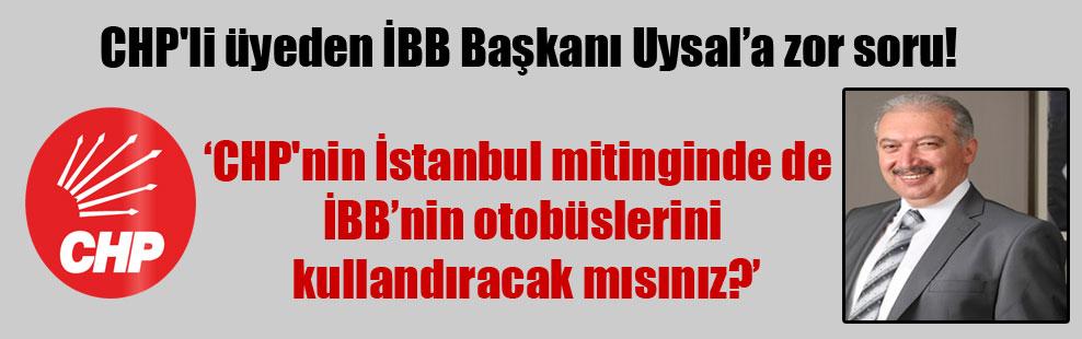 CHP'li üyeden İBB Başkanı Uysal'a zor soru!