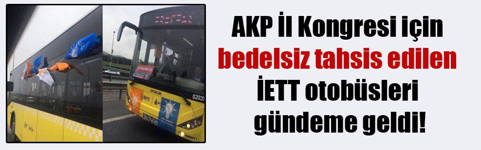 AKP İl Kongresi için bedelsiz tahsis edilen İETT otobüsleri gündeme geldi!