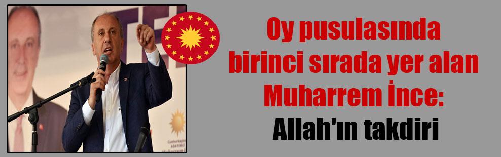 Oy pusulasında birinci sırada yer alan Muharrem İnce: Allah'ın takdiri