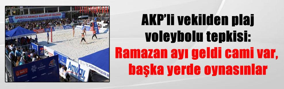 AKP'li vekilden plaj voleybolu tepkisi: Ramazan ayı geldi cami var, başka yerde oynasınlar