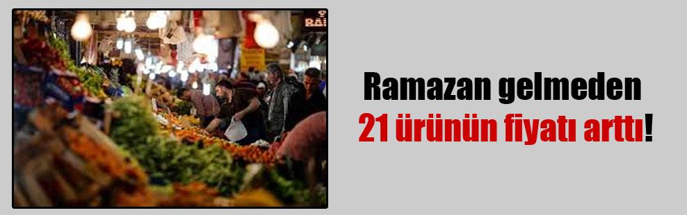 Ramazan gelmeden 21 ürünün fiyatı arttı!