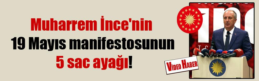 Muharrem İnce'nin 19 Mayıs manifestosunun 5 sac ayağı!