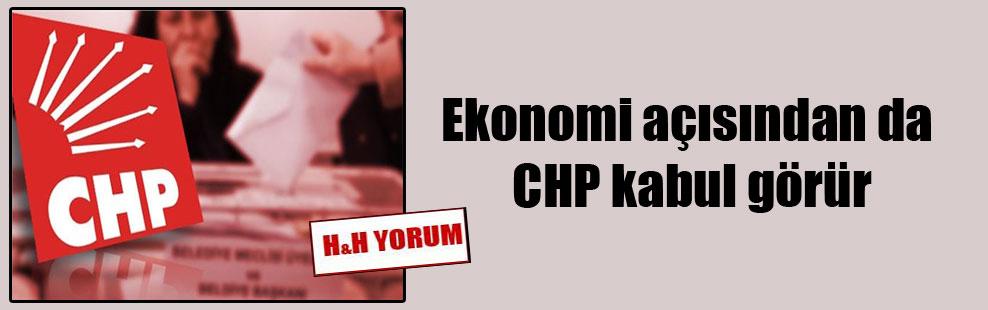 Ekonomi açısından da CHP kabul görür