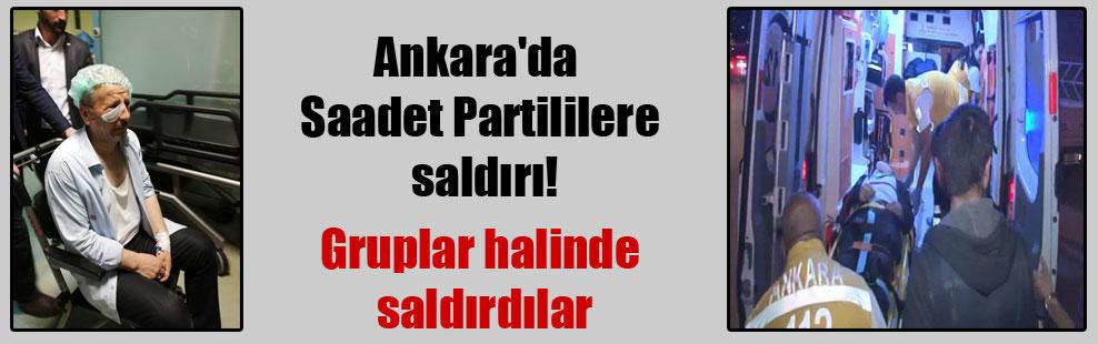 Ankara'da Saadet Partililere saldırı!