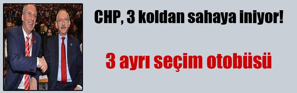 CHP, 3 koldan sahaya iniyor!