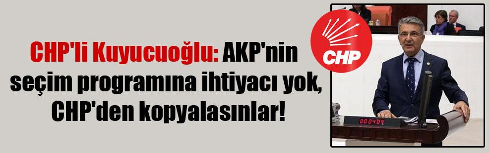 CHP'li Kuyucuoğlu: AKP'nin seçim programına ihtiyacı yok, CHP'den kopyalasınlar!