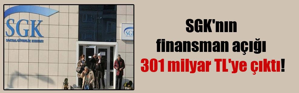 SGK'nın finansman açığı 301 milyar TL'ye çıktı!