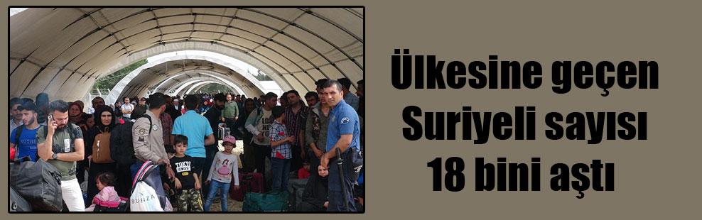 Ülkesine geçen Suriyeli sayısı 18 bini aştı