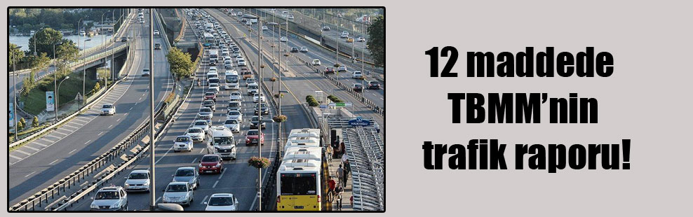 12 maddede TBMM'nin trafik raporu!