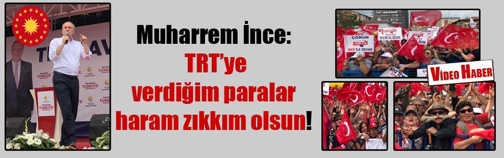 Muharrem İnce: TRT'ye verdiğim paralar haram zıkkım olsun!