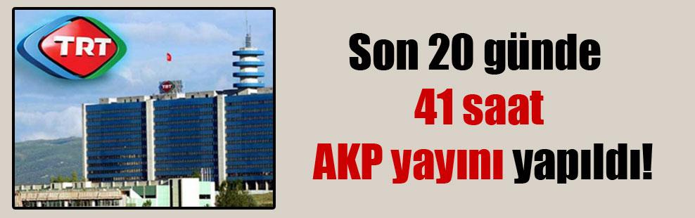 Son 20 günde 41 saat AKP yayını yapıldı!