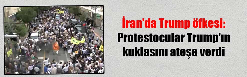 İran'da Trump öfkesi: Protestocular Trump'ın kuklasını ateşe verdi