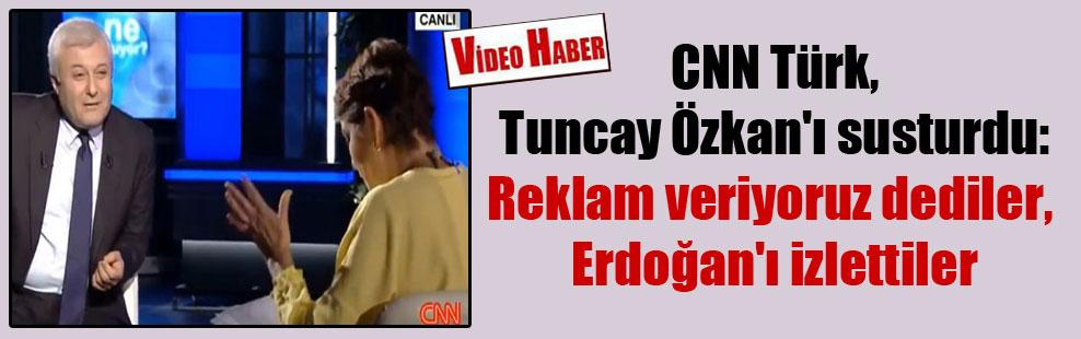 CNN Türk, Tuncay Özkan'ı susturdu: Reklam veriyoruz dediler, Erdoğan'ı izlettiler