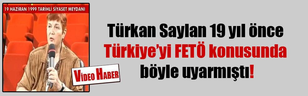 Türkan Saylan 19 yıl önce Türkiye'yi FETÖ konusunda böyle uyarmıştı!