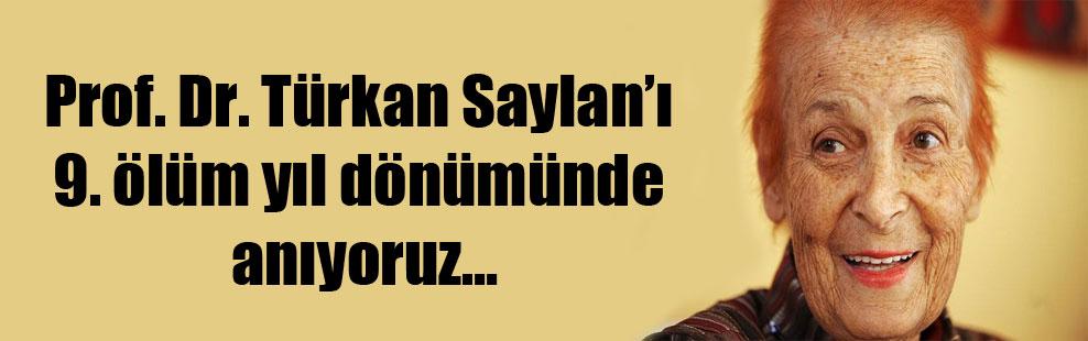 Prof. Dr. Türkan Saylan'ı 9. ölüm yıl dönümünde anıyoruz…