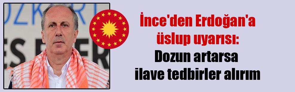 İnce'den Erdoğan'a üslup uyarısı: Dozun artarsa ilave tedbirler alırım