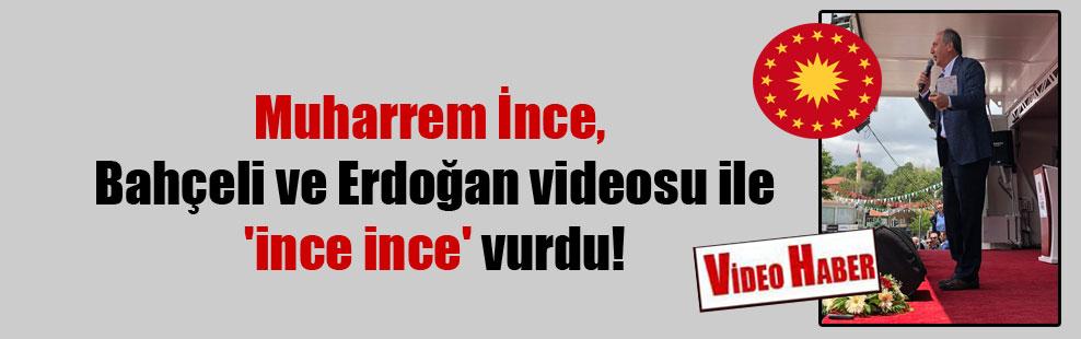 Muharrem İnce, Bahçeli ve Erdoğan videosu ile 'ince ince' vurdu!