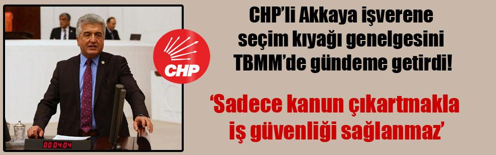 CHP'li Akkaya işverene seçim kıyağı genelgesini TBMM'de gündeme getirdi!