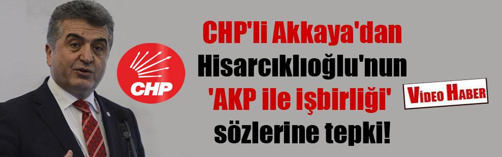 CHP'li Akkaya'dan Hisarcıklıoğlu'nun  'AKP ile işbirliği' sözlerine tepki!