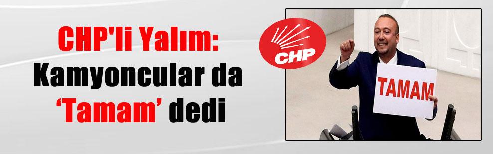 CHP'li Yalım: Kamyoncular da 'Tamam' dedi