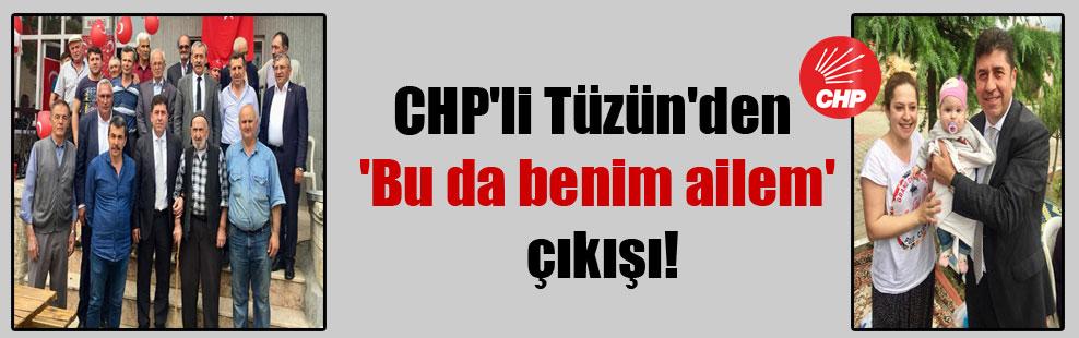 CHP'li Tüzün'den 'Bu da benim ailem' çıkışı!