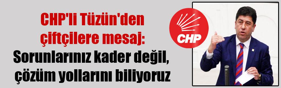 CHP'li Tüzün'den çiftçilere mesaj: Sorunlarınız kader değil, çözüm yollarını biliyoruz