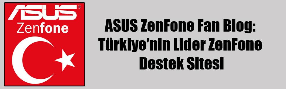 ASUS ZenFone Fan Blog: Türkiye'nin Lider ZenFone Destek Sitesi