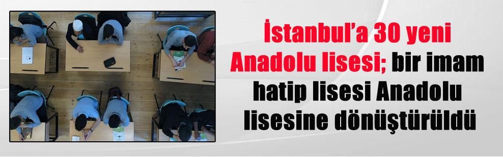 İstanbul'a 30 yeni Anadolu lisesi; bir imam hatip lisesi Anadolu lisesine dönüştürüldü
