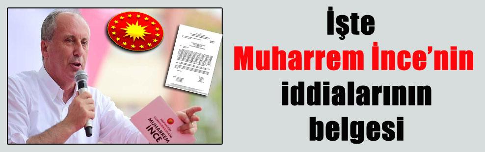 İşte Muharrem İnce'nin iddialarının belgesi